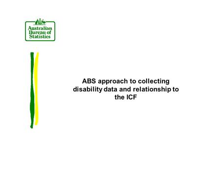 ABS approach to collecting disability data and relationship to the ICF.
