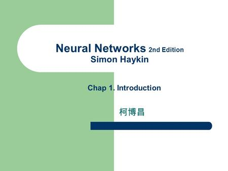 Neural Networks 2nd Edition Simon Haykin 柯博昌 Chap 1. Introduction.