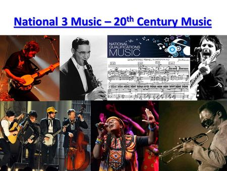 National 3 Music – 20 th Century Music National 3 Music – 20 th Century Music.
