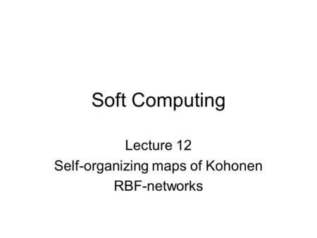 Lecture 12 Self-organizing maps of Kohonen RBF-networks