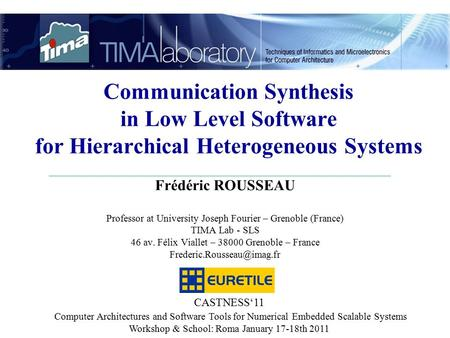 CASTNESS'11 Computer Architectures and Software Tools for Numerical Embedded Scalable Systems Workshop & School: Roma January 17-18th 2011 Frédéric ROUSSEAU.