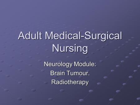 Adult Medical-Surgical Nursing Neurology Module: Brain Tumour. Radiotherapy.