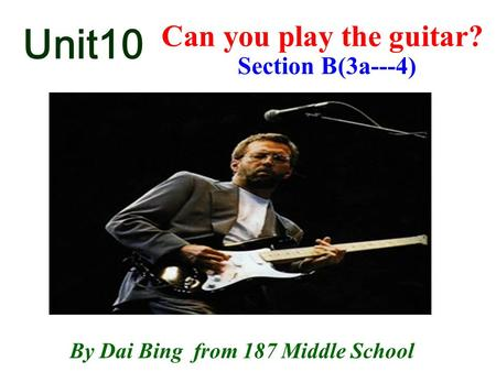 Unit10 Can you play the guitar? By Dai Bing from 187 Middle School