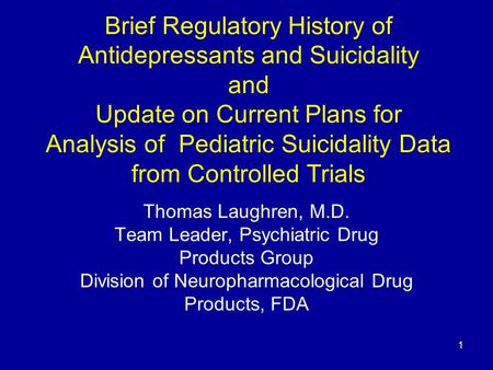 1 Brief Regulatory History of Antidepressants and Suicidality and Update on Current Plans for Analysis of Pediatric Suicidality Data from Controlled Trials.