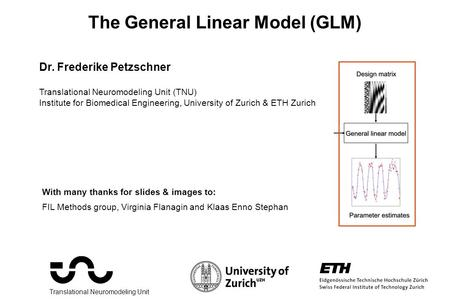With many thanks for slides & images to: FIL Methods group, Virginia Flanagin and Klaas Enno Stephan Dr. Frederike Petzschner Translational Neuromodeling.