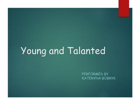 Young and Talanted PERFORMED BY KATERYNA BOBRYK. Daniel Radcliffe Daniel Jacob Radcliffe was born on July 23 1989 in London, Great Britain. He is an English.