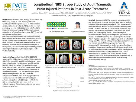 Longitudinal fNIRS Stroop Study of Adult Traumatic Brain Injured Patients in Post-Acute Treatment Matthew Cloud, BS 1,2 ; Jana Downum, MA, BCB, CBIS 1.