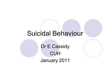 Suicidal Behaviour Dr E Cassidy CUH January 2011.