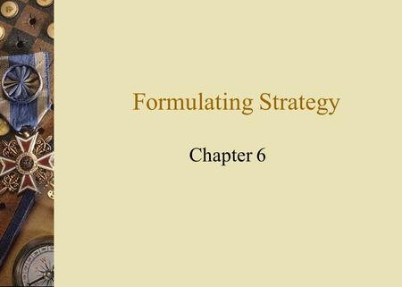 Formulating Strategy Chapter 6. Strategic Planning and Strategy  The process by which a firm's managers evaluate the future prospects of the firm and.