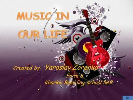 Created by: Yaroslav Zorenko Form 8 Kharkiv Boarding school №9.