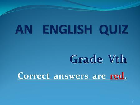 "Grade Vth Correct answers are red. 1 EVERYDAY ENGLISH 1) Which is the ""odd one out"" one out"" (doesn't match)? PLAY a) football b) the guitar c) tennis."