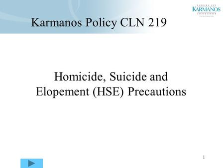 1 Homicide, Suicide and Elopement (HSE) Precautions Karmanos Policy CLN 219.