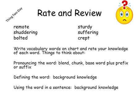 Rate and Review remotesturdy shudderingsuffering boltedcrept Write vocabulary words on chart and rate your knowledge of each word. Things to think about: