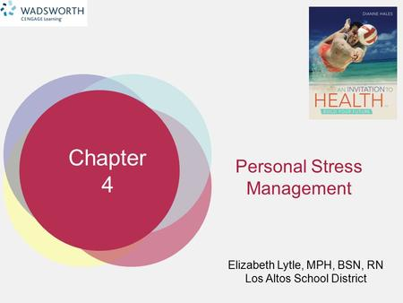 Chapter 4 Elizabeth Lytle, MPH, BSN, RN Los Altos School District Personal Stress Management.