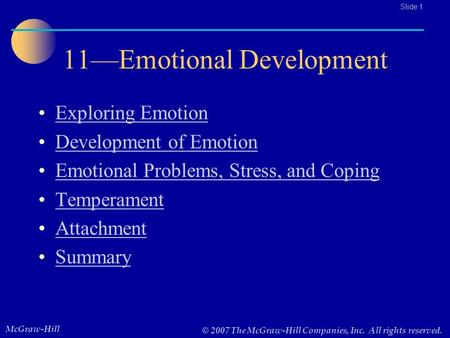 McGraw-Hill © 2007 The McGraw-Hill Companies, Inc. All rights reserved.. Slide 1 11—Emotional Development Exploring Emotion Development of Emotion Emotional.