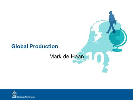 Global Production Mark de Haan. Global Production 1 Content presentation 1.Background 2.Changes 2008 SNA 3.Discussion points a. Conceptual b. Measurement.