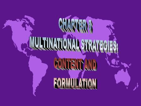 MULTINATIONAL STRATEGIES AND THE GLOBAL-- LOCAL DILEMMA u The local responsiveness solution u The global solution.