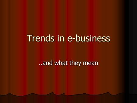 Trends in e-business..and what they mean. Kalakota Page References: Pages 33-64 Pages 33-64.