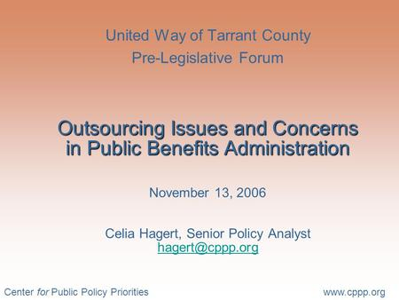 Center for Public Policy Prioritieswww.cppp.org Outsourcing Issues and Concerns in Public Benefits Administration United Way of Tarrant County Pre-Legislative.