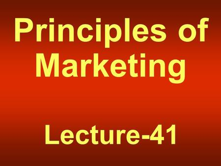 Principles of Marketing Lecture-41. Summary of Lecture-40.