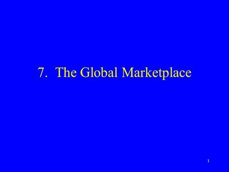 1 7. The Global Marketplace. 2 Issues in International Marketing Examining global marketing environment Methods of entering foreign markets Developing.