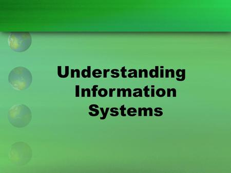 Understanding Information Systems. Information System (IS) An IS is a combination of people, hardware, software, computer networks, and data that organizations.