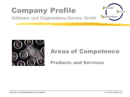 Company Profile Software- und Organisations-Service GmbH Software- und Organisations-Service GmbH  www.sos-berlin.com Areas of Competence Products and.