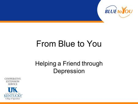 From Blue to You Helping a Friend through Depression.