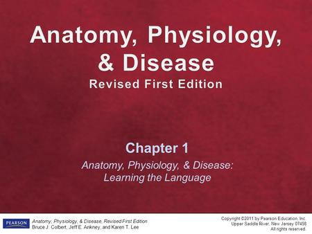 Anatomy, Physiology, & Disease, Revised First Edition Bruce J. Colbert, Jeff E. Ankney, and Karen T. Lee Copyright ©2011 by Pearson Education, Inc. Upper.