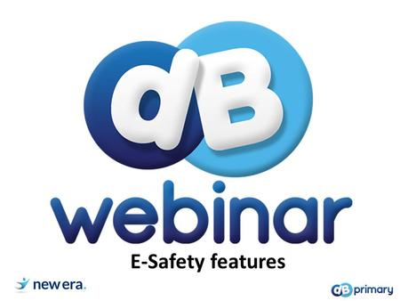 E-Safety features. E-safety on DB Primary : An overview Through DB Primary your children are able to experience the communication tools available on the.