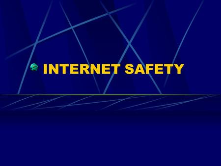 INTERNET SAFETY. There are basically two dangers associated with visiting WEB SITES! You may come across material that is sexual, hateful, violent, or.