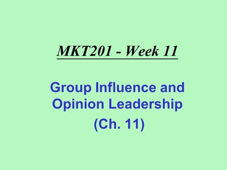 MKT201 - Week 11 Group Influence and Opinion Leadership (Ch. 11)