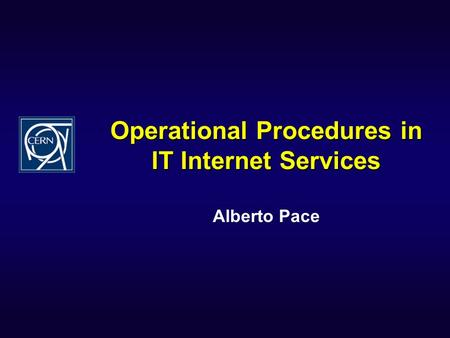 Operational Procedures in IT Internet Services Alberto Pace.