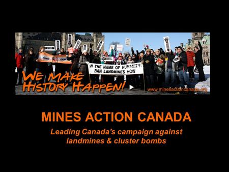 Www.minesactioncanada.o rg MINES ACTION CANADA Leading Canada's campaign against landmines & cluster bombs.