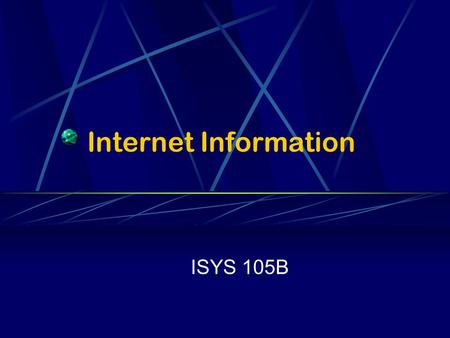 Internet Information ISYS 105B. What is the Internet? Comprised of network of computers Started in 1969 by U.S. Defense Dept.