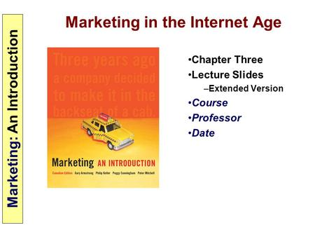 Marketing: An Introduction Marketing in the Internet Age Chapter Three Lecture Slides –Extended Version Course Professor Date.