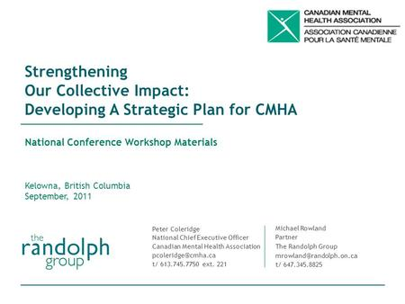 Strengthening Our Collective Impact: Developing A Strategic Plan for CMHA National Conference Workshop Materials Kelowna, British Columbia September, 2011.
