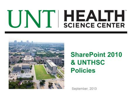SharePoint 2010 & UNTHSC Policies September, 2013.
