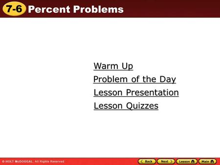 7-6 Percent Problems Warm Up Warm Up Lesson Presentation Lesson Presentation Problem of the Day Problem of the Day Lesson Quizzes Lesson Quizzes.