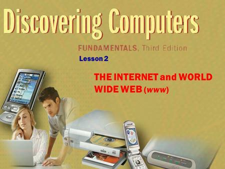Lesson 2 THE INTERNET and <strong>WORLD</strong> <strong>WIDE</strong> <strong>WEB</strong> (www). Lesson 2 OBJECTIVES Explain how to access and connect to the Internet Explain how to view pages and search.