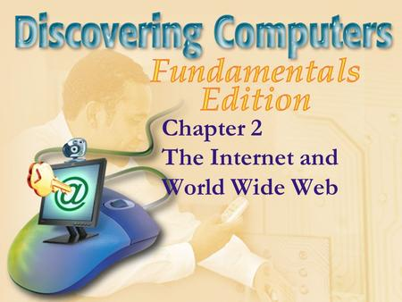 Chapter 2 The Internet and World Wide Web. Chapter 2 Objectives Explain how to access and connect to the Internet Explain how to view pages and search.