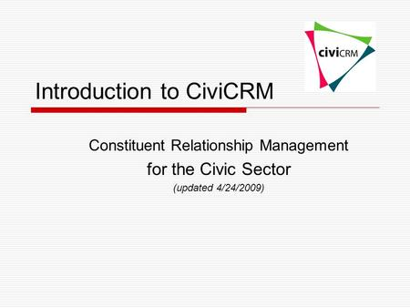 Introduction to CiviCRM Constituent Relationship Management for the Civic Sector (updated 4/24/2009)