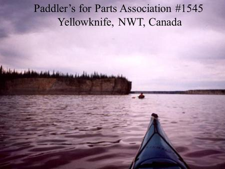 Paddler's for Parts Association #1545 Yellowknife, NWT, Canada.