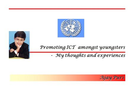 Promoting ICT amongst youngsters - My thoughts and experiences Ajay Puri.