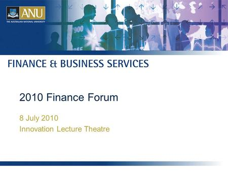 2010 Finance Forum 8 July 2010 Innovation Lecture Theatre.