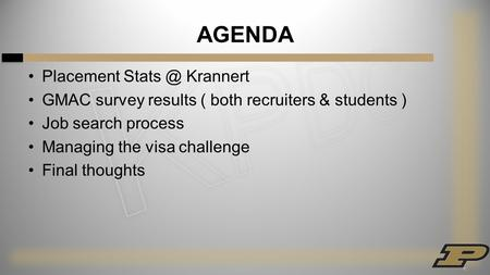 AGENDA Placement Krannert GMAC survey results ( both recruiters & students ) Job search process Managing the visa challenge Final thoughts.