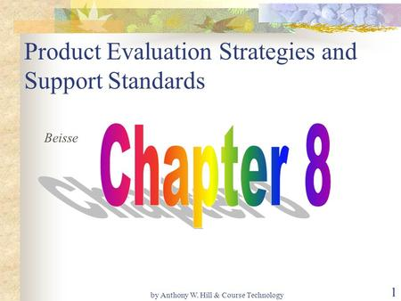 By Anthony W. Hill & Course Technology 1 Product Evaluation Strategies and Support Standards Beisse.