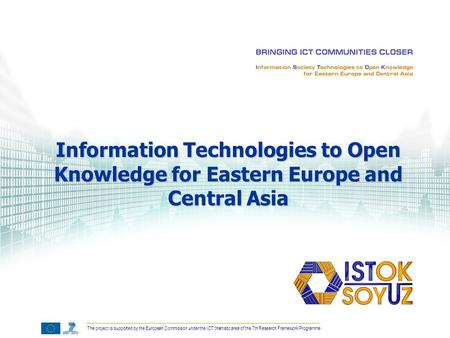 The project is supported by the European Commission under the ICT thematic area of the 7th Research Framework Programme Information Technologies to Open.