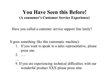 You Have Seen this Before! (A consumer's Customer Service Experience) Have you called a customer service support line lately? It goes something like this.