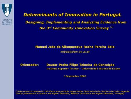 Determinants of Innovation in Portugal. Designing, Implementing and Analyzing Evidence from the 3 rd Community Innovation Survey (1) Manuel João de Albuquerque.